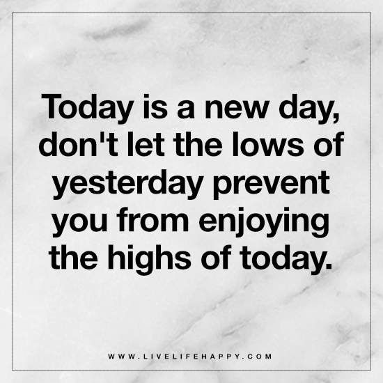 Quote For Today About Life Pleasing Deep Life Quotes Today Is A New Day Don't Let The Lows Of