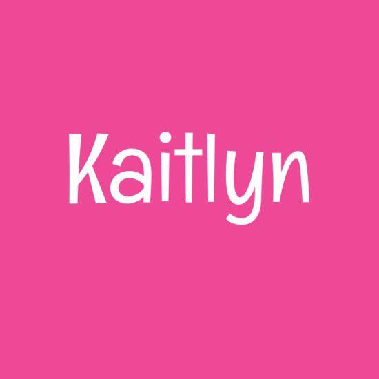 Kaitlyn Kaitlyn Pretty Names Baby Girl Names