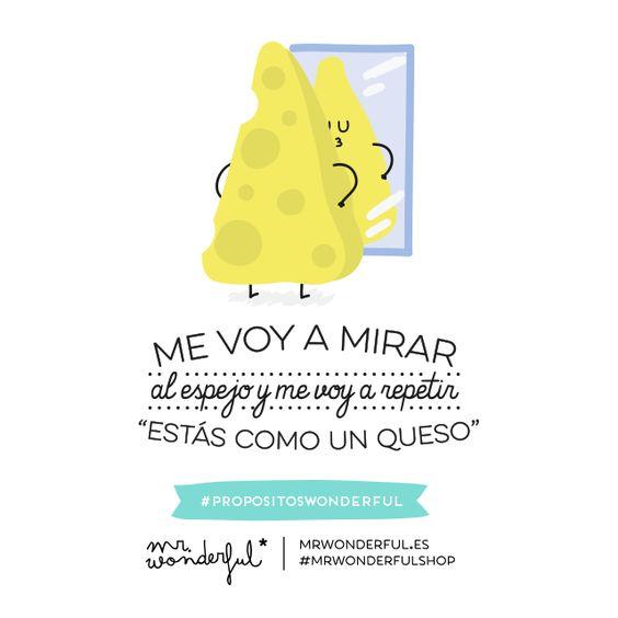 """ME VOY A MIRAR AL ESPEJO Y ME VOY A REPETIR """" ESTÁS COMO UN QUESO"""""""