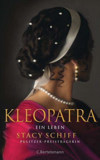 Stacy Schiff: Kleopatra. C. Bertelsmann Verlag