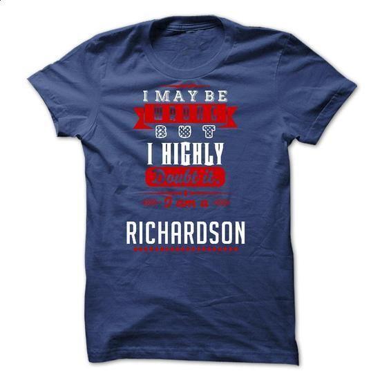 RICHARDSON - I May Be Wrong But I highly i am RICHARDSO - #tshirt display #tumblr hoodie. ORDER NOW => https://www.sunfrog.com/LifeStyle/RICHARDSON--I-May-Be-Wrong-But-I-highly-i-am-RICHARDSON-tr-but.html?68278