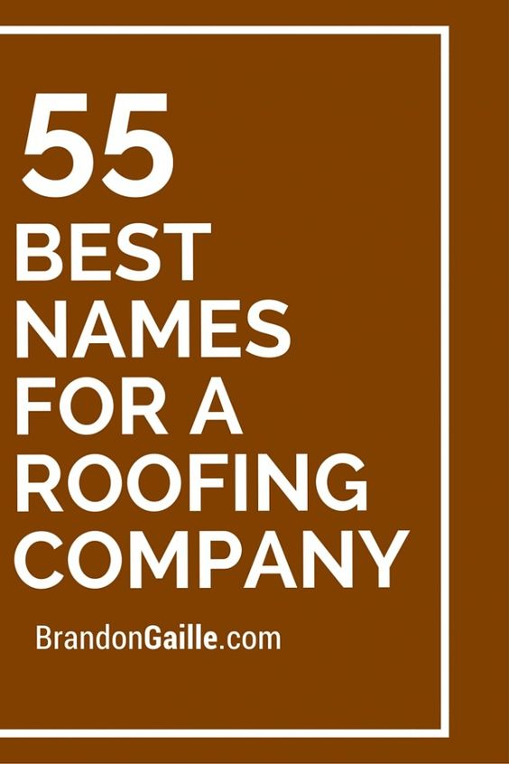 55 Best Names For A Roofing Company Roofing Companies