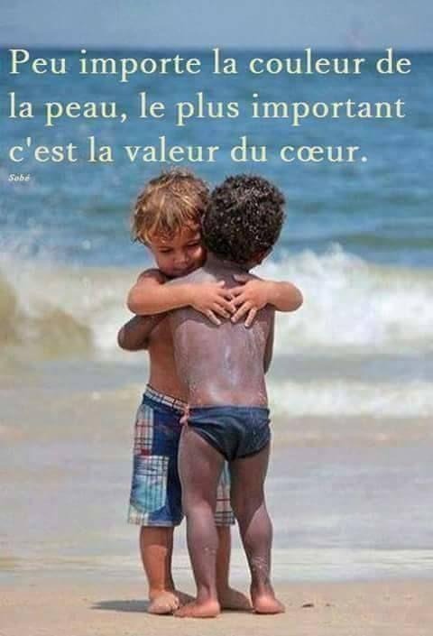 Peu importe la couleur de la peau, le plus important c'est la valeur du cœur.