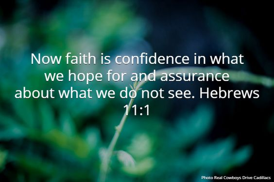 Now Faith Is Confidence In What We Hope For And Assurance About What We Do Not See Hebrews 11 1 Now Faith Is Words Of Encouragement Daily Word