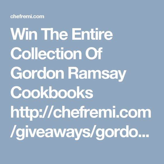 Win The Entire Collection Of Gordon Ramsay Cookbooks http://chefremi.com/giveaways/gordon-ramsay-cookbooks/?lucky=6930