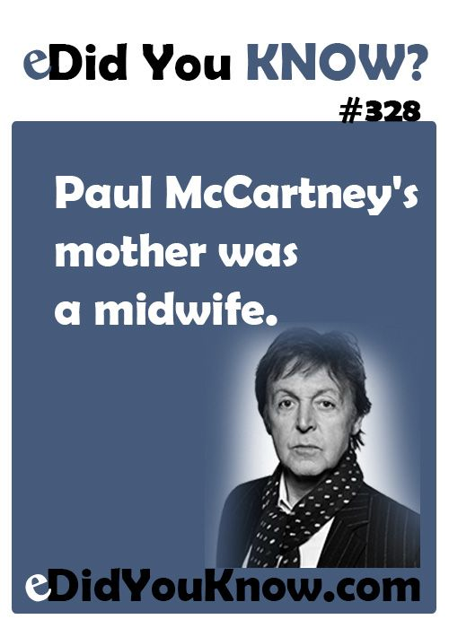 http://edidyouknow.com/did-you-know-328/ Paul McCartney's mother was a midwife.