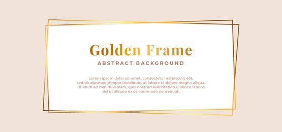 إطار قالب خلفية ذهبية فاخرة تصميم بسيط نظيفة Frame Background Frame Background Templates