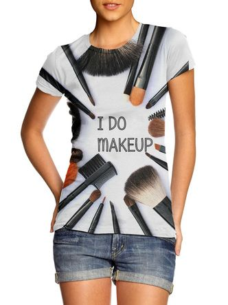 I Do Makeup T Shirt Form Fitting Tee Shirt For Women