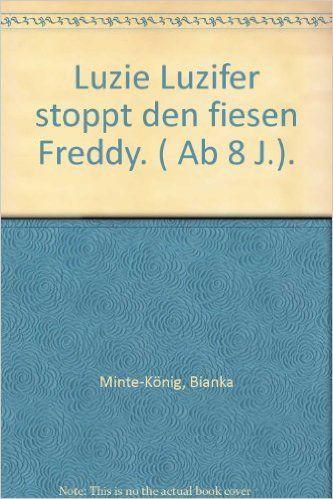 gut für 8 jährige Luzie Luzifer stoppt den fiesen Freddy: Amazon.de: Bianka Minte-König: Bücher