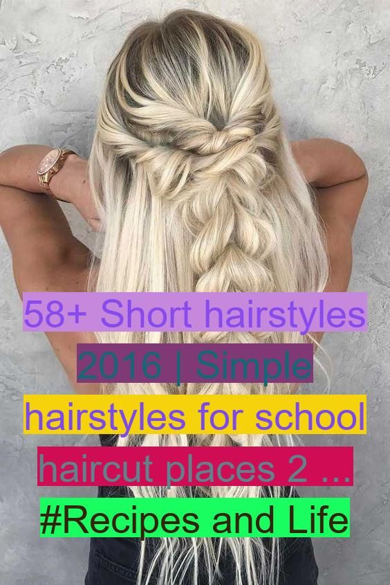 58 Short Hairstyles 2016 Simple Hairstyles For School Haircut Places 2 Recipes And Life In 2020 Easy Hairstyles For School Haircut Places Easy Hairstyles