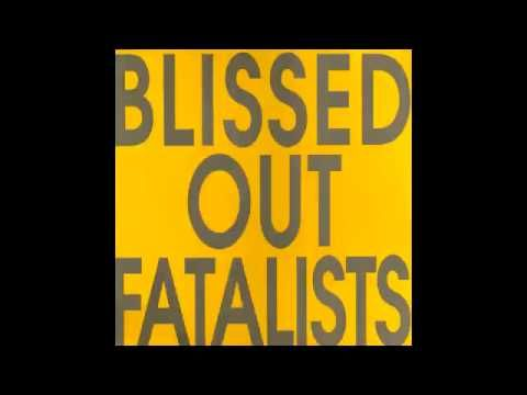 Blissed Out Fatalists - Right Out