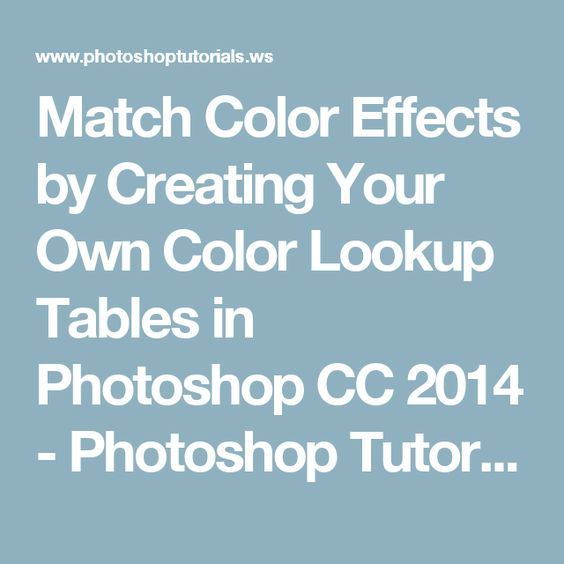 Match Color Effects by Creating Your Own Color Lookup Tables in Photoshop CC 2014 - Photoshop Tutorials