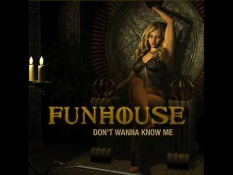 FUNHOUSE ~ Don't Wanna Know Me