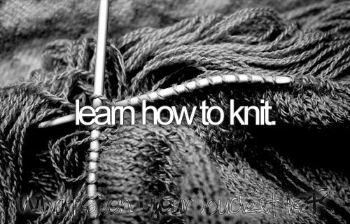 Learn how to knit.