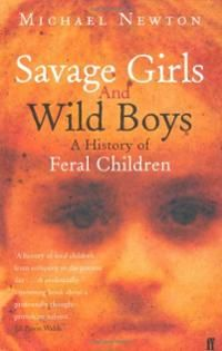 savage-girls-wild-boys-history-feral-children-newton-michael-paperback-cover-art.jpg (200×315)