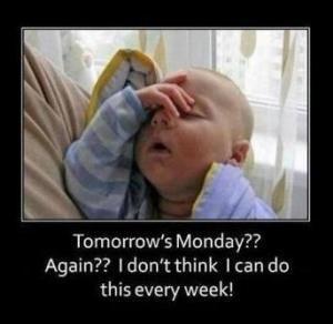 Tomorrow's Monday???: