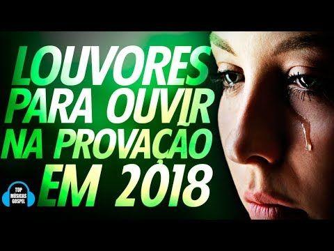 Louvores Para Ouvir Na Provacao Em 2018 Melhores Musicas Gospel