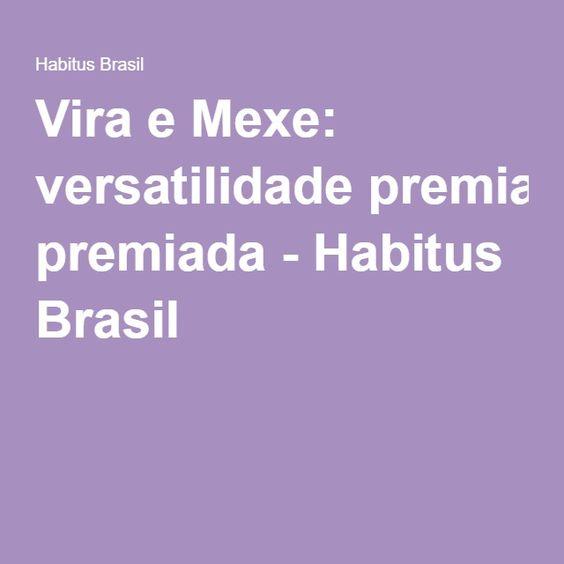 Vira e Mexe: versatilidade premiada - Habitus Brasil