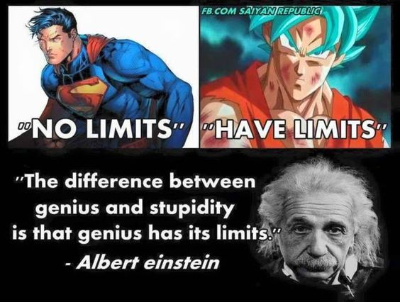 """Superman has no limits. Goku has limits. Einstein said """"the difference between genius and stupidity it that genius has its limits"""""""