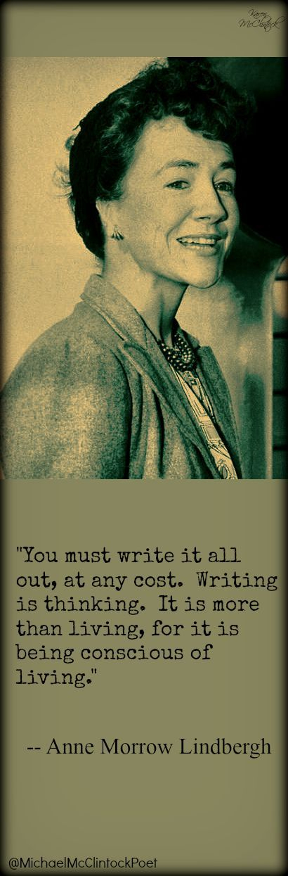 Anne Morrow Lindbergh quote. Writing Tips by Famous Authors @Michael-McClintock-Poet on PInterest.: