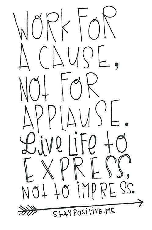 Lute por uma causa, não para o aplauso. Viva a vida para expressar, não para impressionar. #traduzido: