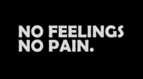 no feelings   no pain. Watching Sherlock and he basically mean in one of the scenes that falling in love is a human error. This made me realized that I should avoid falling in love, its human error therefore a weakness. No feelings means no pain.