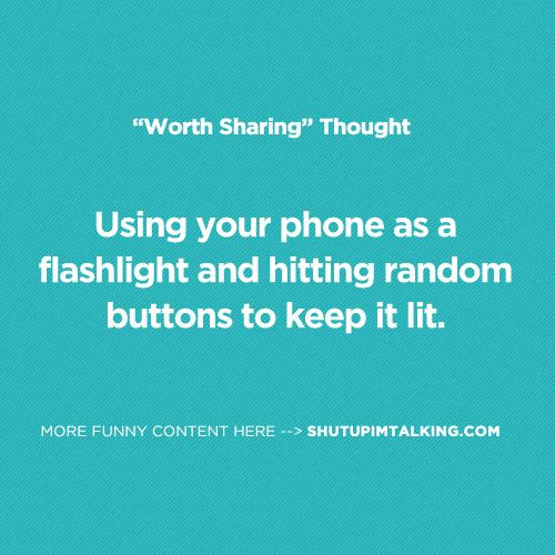 Cell Phone Flashlight- do this all the time. lol http://shutupimtalking.com/cell-phone-flashlight/