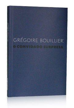 O convidado surpresa - Grégoire Bouillier: outubro