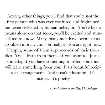 And it isn't education. It's history. It's poetry. #JDSalinger Catcher In The Rye