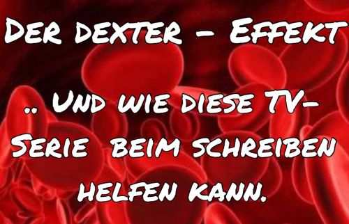 Dexter Effekt, Grautöne, Krimi schreiben. Tipperin.blog.de