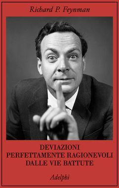 Deviazioni perfettamente ragionevoli dalle vie battute   Richard P. Feynman - Adelphi Edizioni  Quasi vent'anni dopo la sua morte, Feynman non cessa di stupirci. Questa volta con l'aiuto della figlia Michelle, che ci consegna una parte copiosa dell'epistolario di suo padre. E basta scorrerne i destinatari – eminenti scienziati, ma anche ammiratori, studenti, picchiatelli, gente comune che si rivolgeva a lui in cerca di consigli – per avere la conferma della sua leggendaria versatilità e…