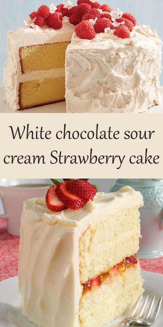 White Chocolate Sour Cream Strawberry Cake In 2020 Desserts To Make Cake Cake Recipes
