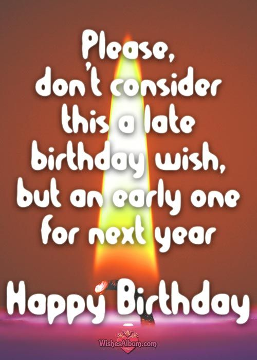 Belated Birthday Wishes Better Late Than Never Belated Birthday Wishes Late Birthday Wishes Birthday Wishes For Friend