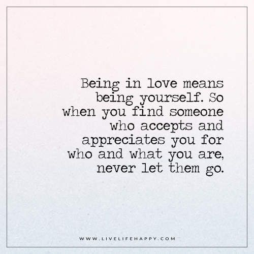 When Love Finds You Quotes: Being In Love Means Being Yourself (Live Life Happy