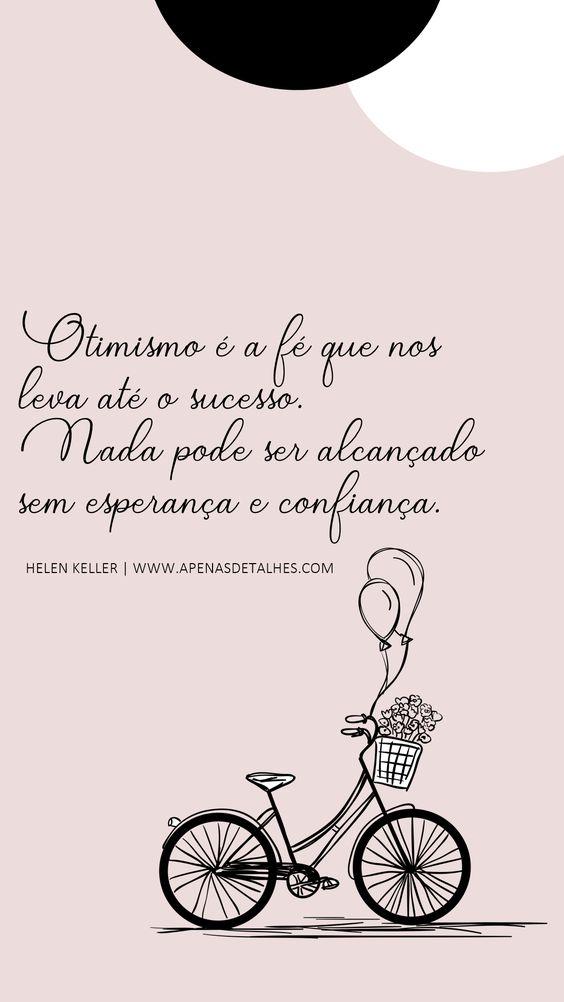 Otimismo é a fé que nos leva até o sucesso. nada pode…