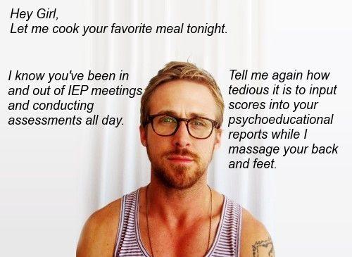 "Repinned this for my fellow School Psych peeps: Ryan Gosling ""Hey Girl"""