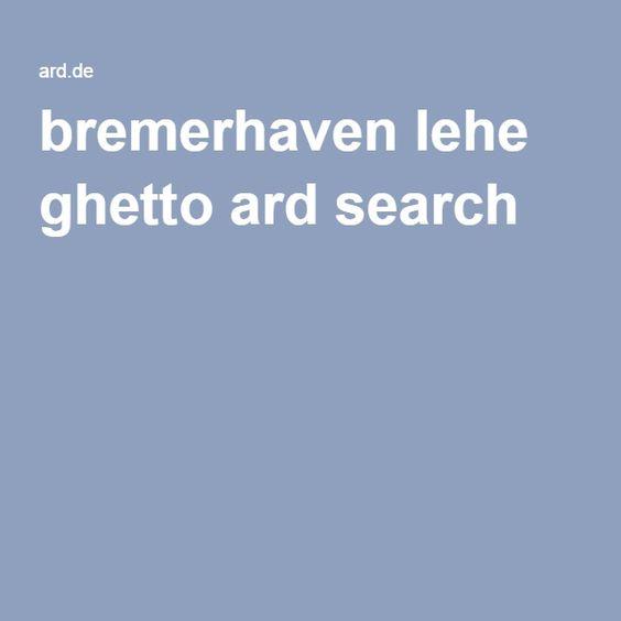 bremerhaven lehe ghetto ard search