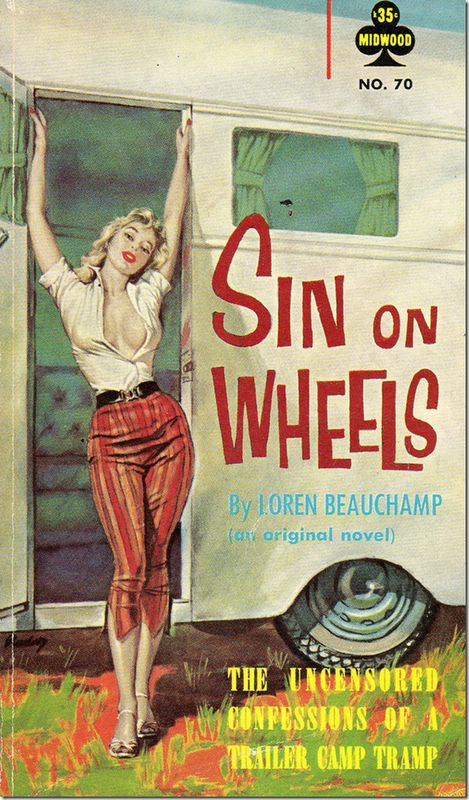"""""""Sin on Wheels,"""" billed as """"the uncensored confessions of a trailer camp tramp."""" I love the reminder that it's an original novel...."""