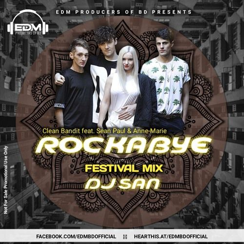 Clean Bandit Feat Sean Paul Anne Marie Rockabye Dj San Festival Mix By Edm Producers Of Bd Clean Bandit Festival Sean Paul