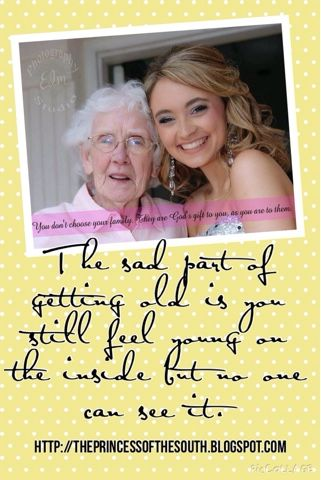 The Princess of the South: The sad part of getting old is you still feel young on the inside but no one can see it.