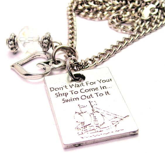 Don't Wait For Your Ship To Come In Swim Out To It Necklace with Small Heart
