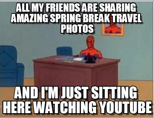 18 Spring Break Memes For Those Who Get Time Off And Those Who Wish They Did Funny Spring Break Teacher Memes Funny Spring Break