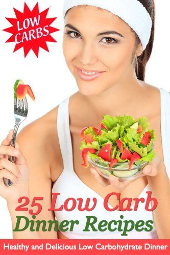 25 Low Carb Dinner Recipes – Healthy and Delicious Low Carbohydrate Dinners