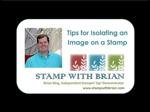 A New Video – Isolating Images on a Stamp   STAMP WITH BRIAN