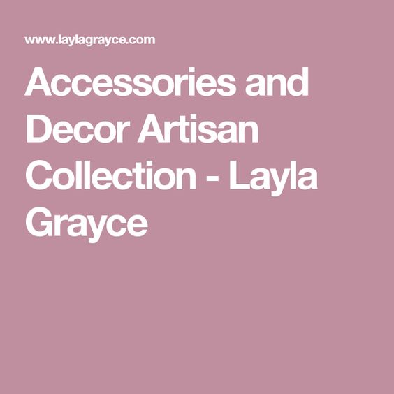 Accessories and Decor Artisan Collection - Layla Grayce