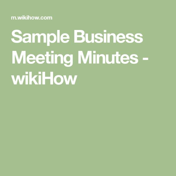 Sample Business Meeting Minutes - wikiHow Writing Pinterest - sample business meeting