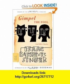 Gimpel the Fool And Other Stories (9780374530259) Isaac Bashevis Singer, Saul Bellow, Allegra Goodman , ISBN-10: 0374530254  , ISBN-13: 978-0374530259 ,  , tutorials , pdf , ebook , torrent , downloads , rapidshare , filesonic , hotfile , megaupload , fileserve