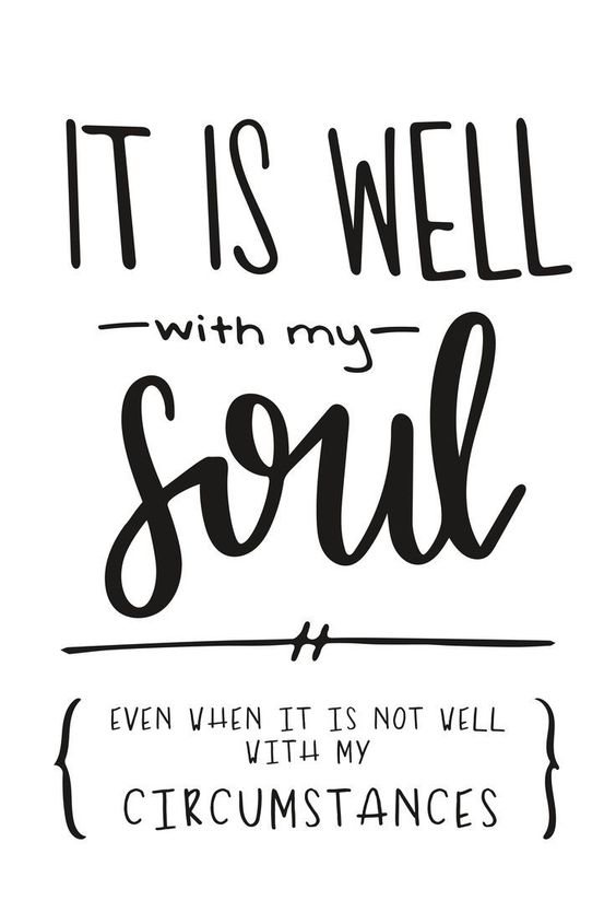 Inspiring quote about the soul: It is well with my soul even when it is not well with my circumstances encouragement quotes, christian quotes, women, Scripture quotes, positive quotes, Scriptures for strength, Bible verses, truth, faith, Christian hymns, hymn quotes, hymn lyrics, words of encouragement, courage quotes. #quote #peace #soul