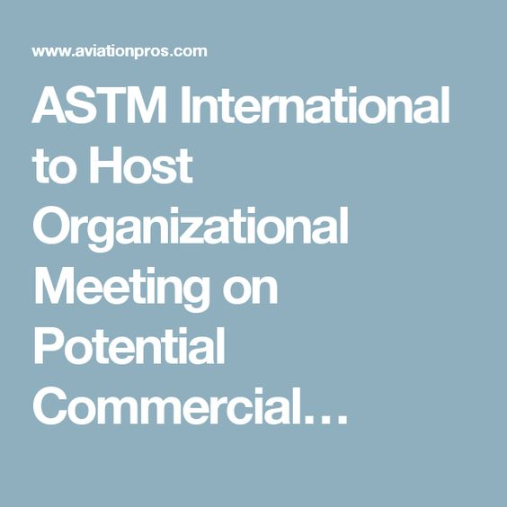 ASTM International to Host Organizational Meeting on Potential Commercial…