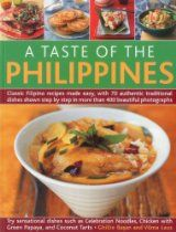 A Taste of the Philippines: Classic Filipino recipes made easy with 70 authentic traditional dishes shown step-by-step in beautiful photographs. By Ghillie Basan, Vilma Laus